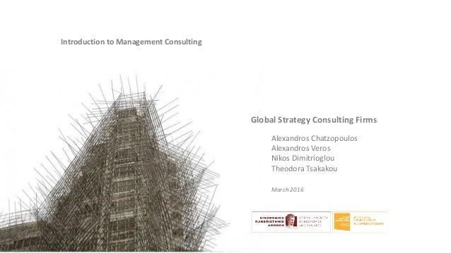Alexandros Chatzopoulos Alexandros Veros Nikos Dimitrioglou Theodora Tsakakou Introduction to Management Consulting Global...