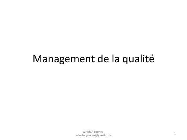 Management de la qualité ELHAIBA Younes - elhaiba.younes@gmail.com 1