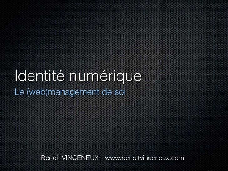 Identité numérique Le (web)management de soi          Benoit VINCENEUX - www.benoitvinceneux.com