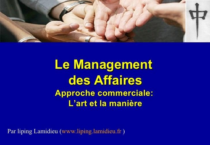 Le Management  des Affaires Approche commerciale:  L'art et la manière Par liping Lamidieu ( www.liping.lamidieu.fr  )