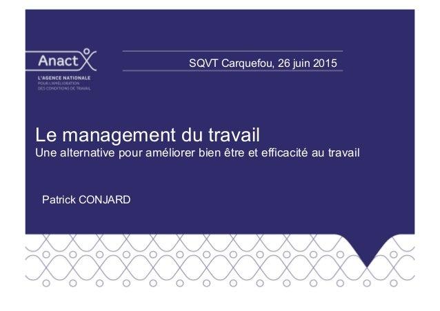 Le management du travail Une alternative pour améliorer bien être et efficacité au travail Patrick CONJARD SQVT Carquefou,...