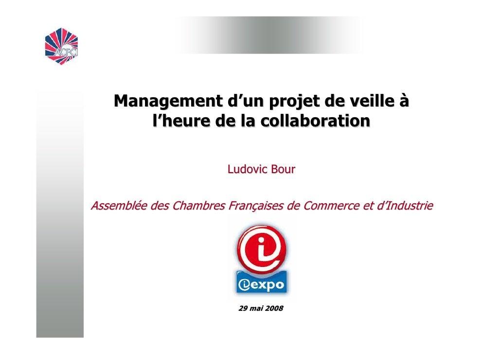 Management d'un projet de veille à        l'heure de la collaboration                          Ludovic Bour   Assemblée de...