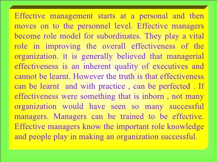 managerial effectiveness As most skills in business, management is one that can be studied, learned, put  into action and refined as needed it is a constant process.