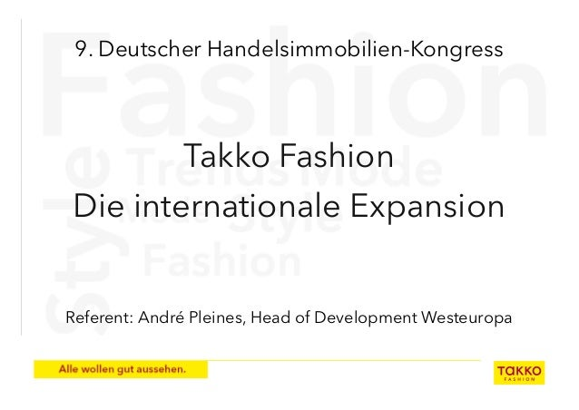 9. Deutscher Handelsimmobilien-Kongress        Takko FashionDie internationale ExpansionReferent: André Pleines, Head of D...
