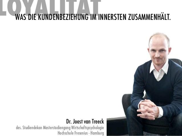 LOYALITÄT WAS DIE KUNDENBEZIEHUNG IM INNERSTEN ZUSAMMENHÄLT.                                  Dr. Joost van Treeck des. St...