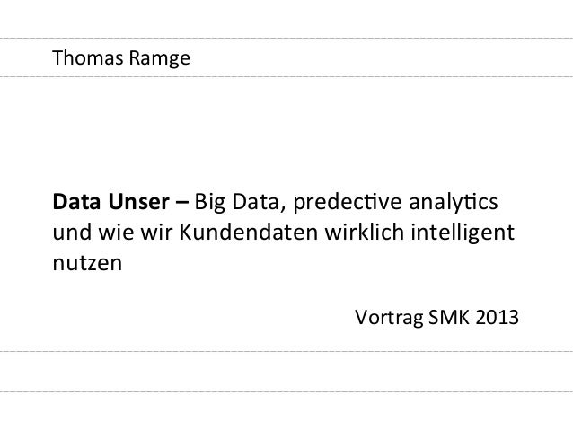 Thomas	   Ramge	    	    	    Data	   Unser	   –	   Big	   Data,	   predec4ve	   analy4cs	    und	   wie	   wir	   Kundend...