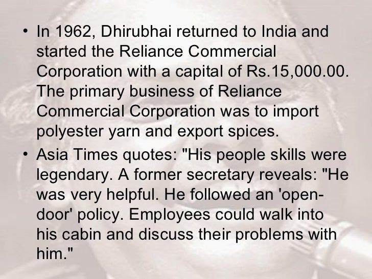 <ul><li>In 1962, Dhirubhai returned to India and started the Reliance Commercial Corporation with a capital of Rs.15,000.0...