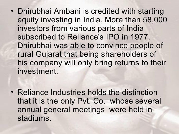 <ul><li>Dhirubhai Ambani is credited with starting equity investing in India. More than 58,000 investors from various part...