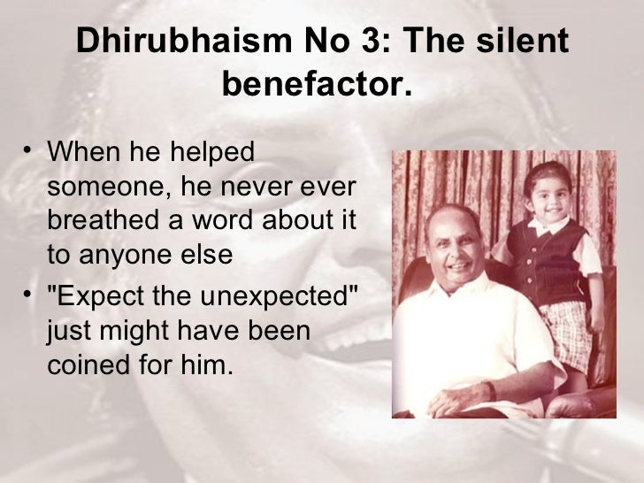 Dhirubhaism No 3: The silent benefactor.   <ul><li>When he helped someone, he never ever breathed a word about it to anyon...