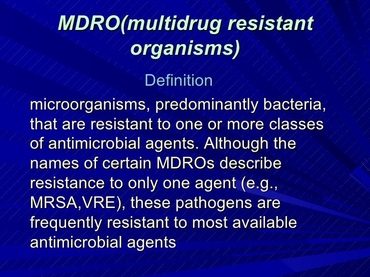 MDRO(multidrug resistant        organisms)                 Definitionmicroorganisms, predominantly bacteria,that are resis...