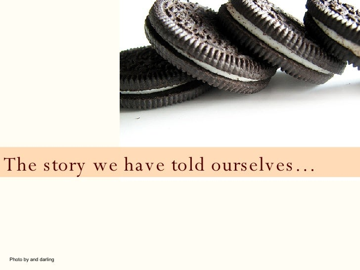 The story we have told ourselves… Photo by and darling