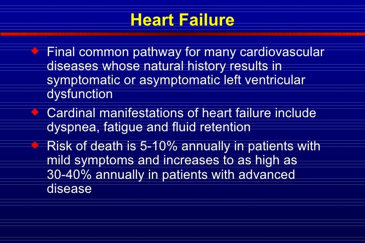 Heart Failure <ul><li>Final common pathway for many cardiovascular diseases whose natural history results in symptomatic o...