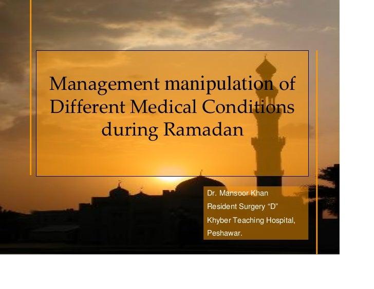 Managementmanipulation of DifferentMedicalConditions       duringRamadan                     Dr. Mansoor Khan      ...