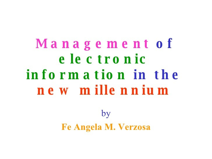 Management  of  electronic information  in the  new millennium by Fe Angela M. Verzosa