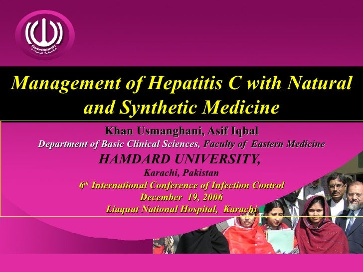 Management of Hepatitis C with Natural and Synthetic Medicine Khan Usmanghani, Asif Iqbal Department of Basic Clinical Sci...