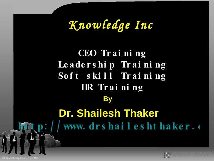 Knowledge Inc CEO Training Leadership Training Soft skill Training HR Training By  Dr. Shailesh Thaker http://www.drshaile...