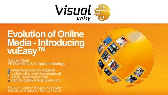 Evolution of OnlineMedia - IntroducingvuEasy™Gabriel DusilVP Marketing & Corporate Strategy  www.facebook.com/gdusil  cz.l...
