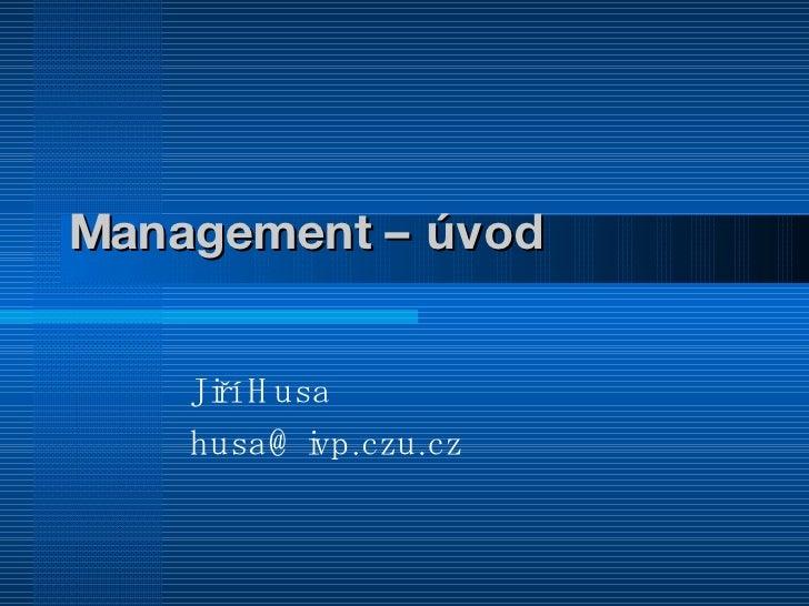 Management – úvod Jiří Husa [email_address]