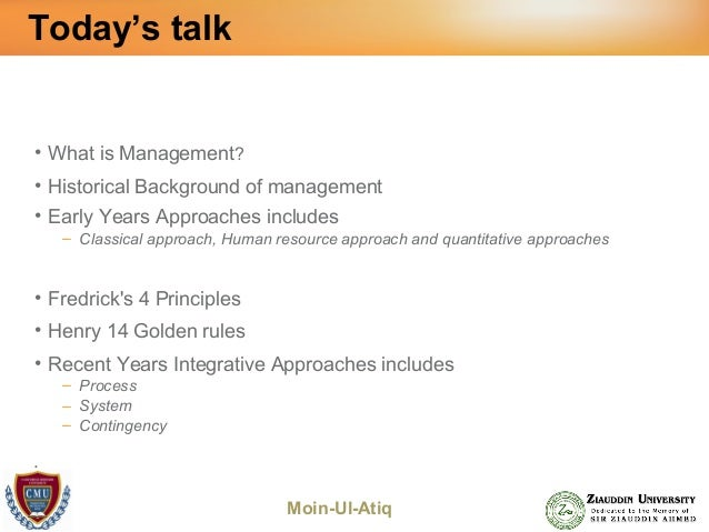 Moin-Ul-Atiq Today's talk • What is Management? • Historical Background of management • Early Years Approaches includes – ...