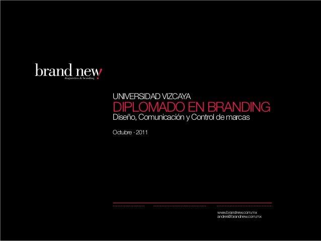 UNIVERSIDAD VIZCAYADIPLOMADO EN BRANDINGDiseño, Comunicación y Control de marcasOctubre · 2011                            ...