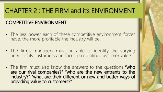 CHAPTER 2 : THE FIRM and it's ENVIRONMENT COMPETITIVE ENVIRONMENT • The less power each of these competitive environment f...