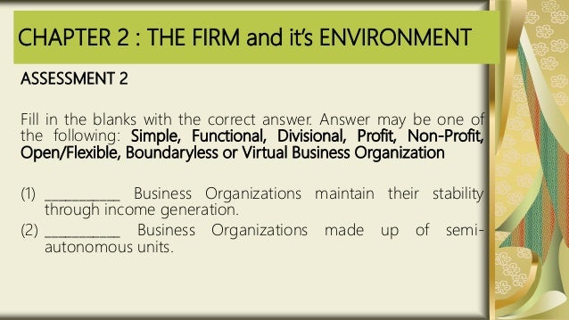 CHAPTER 2 : THE FIRM and it's ENVIRONMENT ASSESSMENT 2 Fill in the blanks with the correct answer. Answer may be one of th...