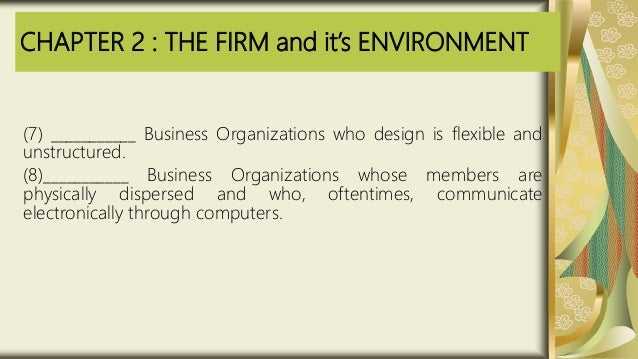 CHAPTER 2 : THE FIRM and it's ENVIRONMENT (7) ___________ Business Organizations who design is flexible and unstructured. ...