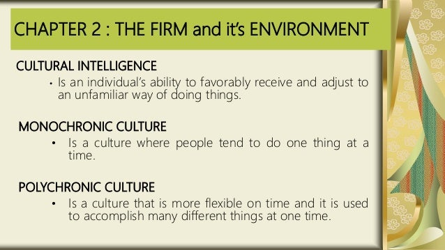 CHAPTER 2 : THE FIRM and it's ENVIRONMENT CULTURAL INTELLIGENCE • Is an individual's ability to favorably receive and adju...
