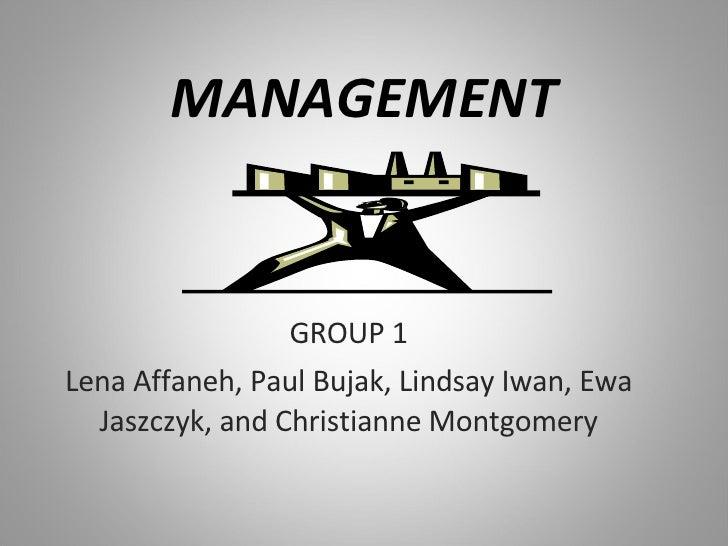MANAGEMENT GROUP 1 Lena Affaneh, Paul Bujak, Lindsay Iwan, Ewa Jaszczyk, and Christianne Montgomery