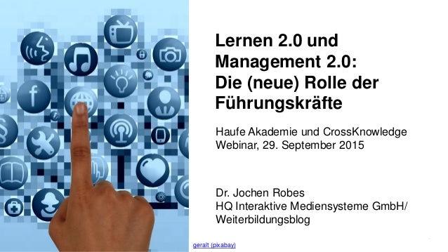 1 Lernen 2.0 und Management 2.0: Die (neue) Rolle der Führungskräfte Dr. Jochen Robes HQ Interaktive Mediensysteme GmbH/ W...