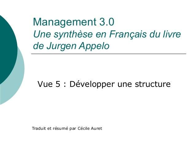 Management 3.0 Une synthèse en Français du livre de Jurgen Appelo Traduit et résumé par Cécile Auret Vue 5 : Développer un...