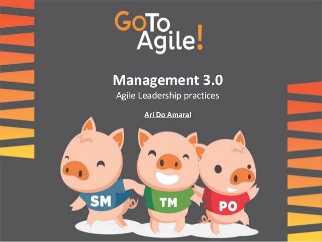 Management(3.0(( Agile&Leadership&practices Ari(Do(Amaral