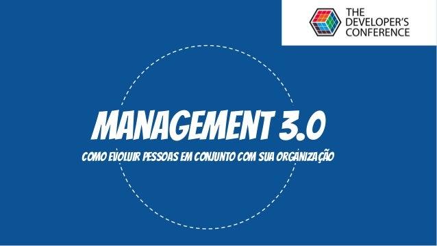 Management 3.0 como evoluir pessoas em conjunto com sua organização