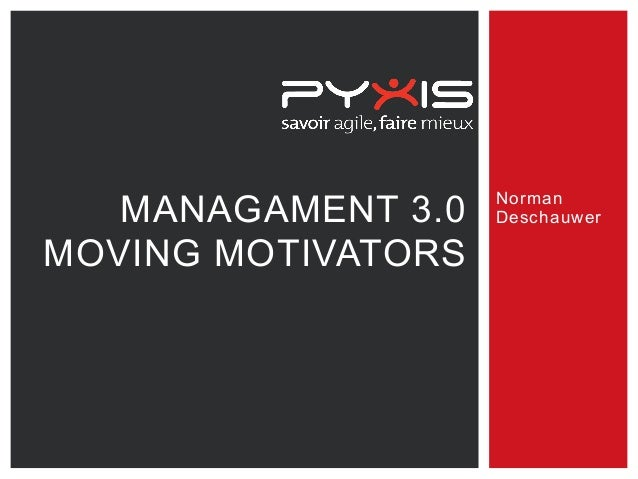 MANAGAMENT 3.0 MOVING MOTIVATORS Norman Deschauwer