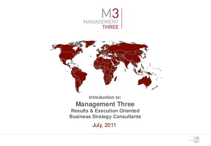 Introduction to:  Management Three Results & Execution OrientedBusiness Strategy Consultants         July, 2011
