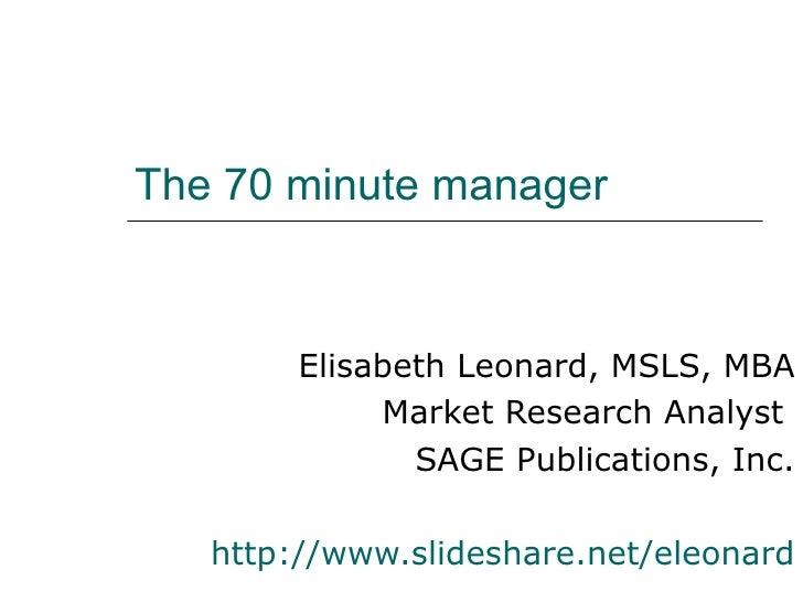 The 70 minute manager        Elisabeth Leonard, MSLS, MBA             Market Research Analyst               SAGE Publicati...
