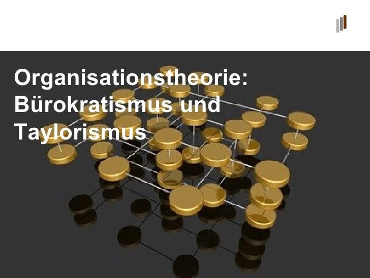 Organisationstheorie:  Bürokratismus und Taylorismus