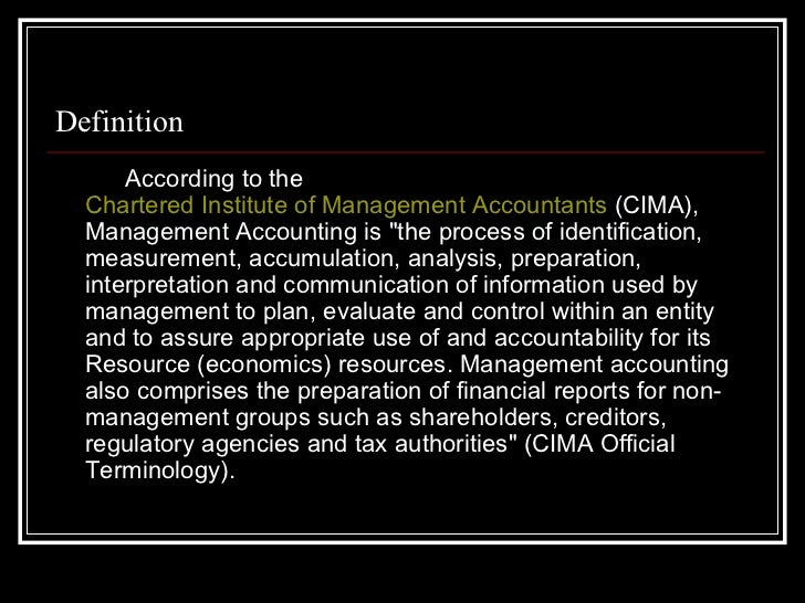 cima defines management accounting as the process of identification accounting essay Management accounting is much more than just crunching numbers join cima today and find out about how you can benefit from a career in management accounting.
