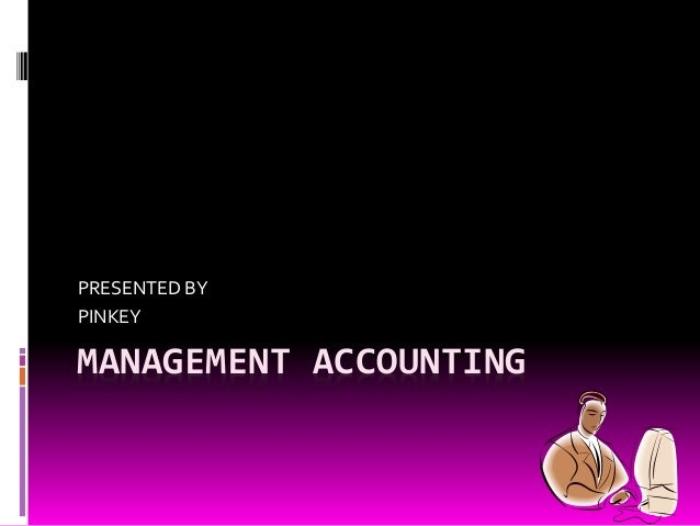 PRESENTED BY  PINKEY  MANAGEMENT ACCOUNTING