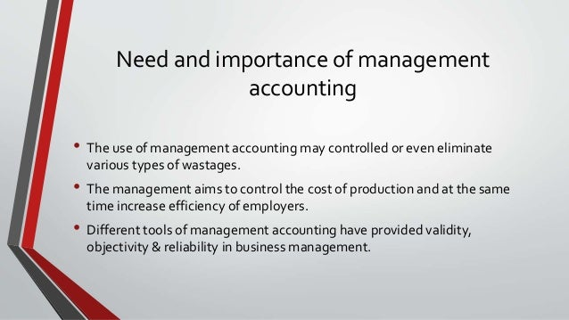importance of management accounting Compared to the financial accounting due to the importance of the information  supplied, management accountants should observe certain professional ethical.