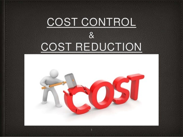 cost control and cost reduction cost control and cost reduction essay sample a business enterprise must survive, grow, and prosper cost control and cost reduction are activities necessary for ensuring that these objectives are fulfilled.
