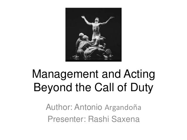 Management and ActingBeyond the Call of Duty  Author: Antonio Argandoña  Presenter: Rashi Saxena