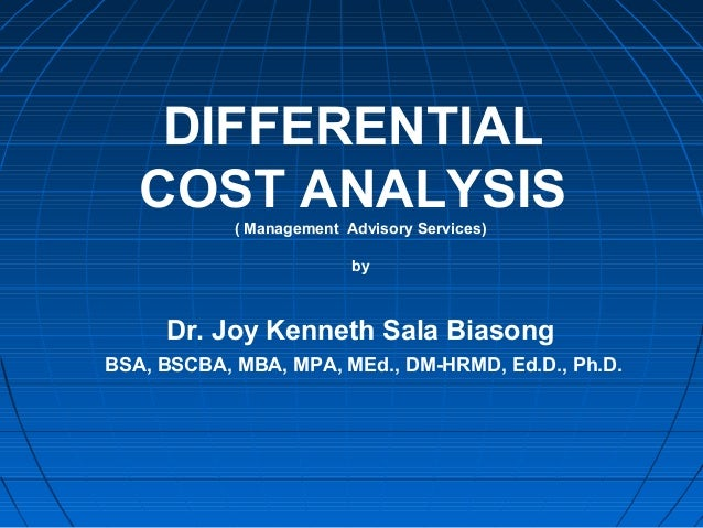 DIFFERENTIAL COST ANALYSIS( Management Advisory Services) by Dr. Joy Kenneth Sala Biasong BSA, BSCBA, MBA, MPA, MEd., DM-H...
