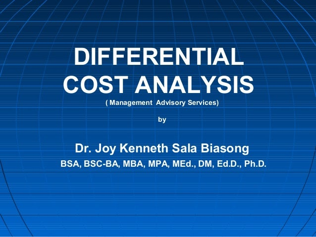 DIFFERENTIAL COST ANALYSIS( Management Advisory Services) by Dr. Joy Kenneth Sala Biasong BSA, BSC-BA, MBA, MPA, MEd., DM,...