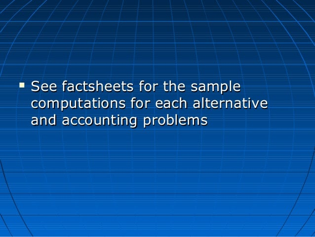  See factsheets for the sampleSee factsheets for the sample computations for each alternativecomputations for each altern...