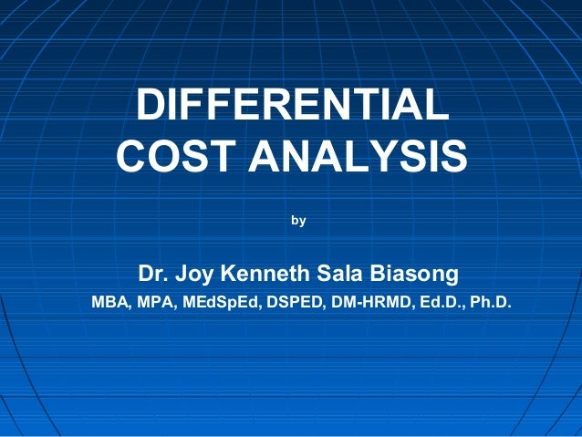 DIFFERENTIAL COST ANALYSIS by Dr. Joy Kenneth Sala Biasong MBA, MPA, MEdSpEd, DSPED, DM-HRMD, Ed.D., Ph.D.
