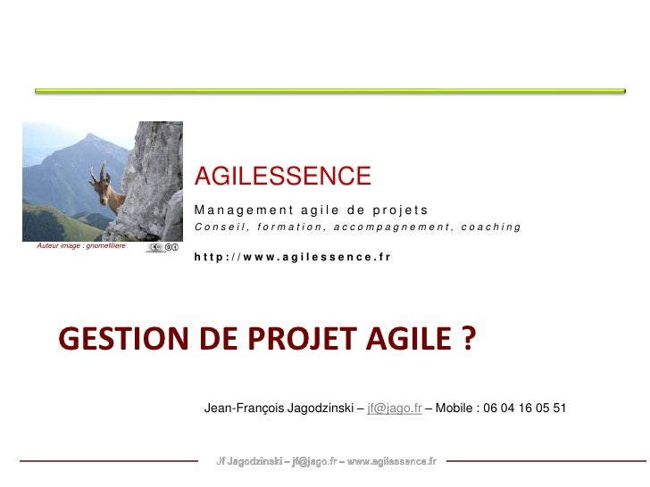 Gestion de projetAgilE ?<br />AGILESSENCE<br />Management agile de projets<br />Conseil, formation, accompagnement, coachi...