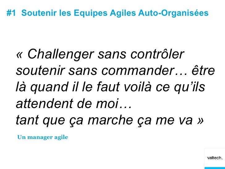 #1 Soutenir les Equipes Agiles Auto-Organisées  « Challenger sans contrôler  soutenir sans commander… être  là quand il le...