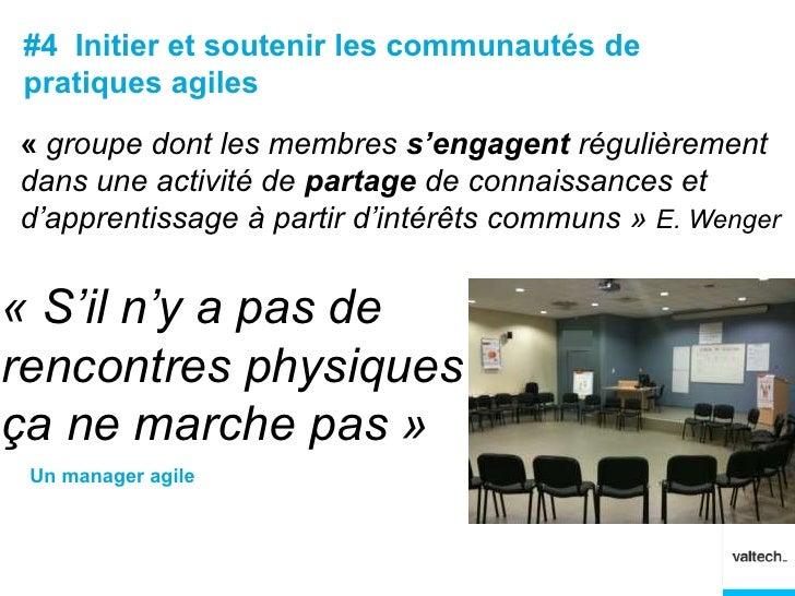 #4 Initier et soutenir les communautés depratiques agiles« groupe dont les membres s'engagent régulièrementdans une activi...