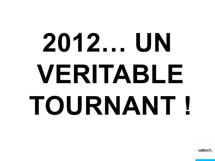 2012… UN VERITABLETOURNANT !